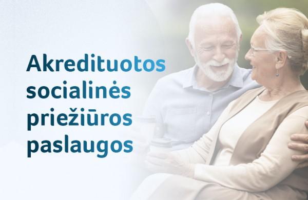 Socialinės priežiūros paslaugų akreditacija: kokybiškesnės paslaugos, paprastesnis finansavimas