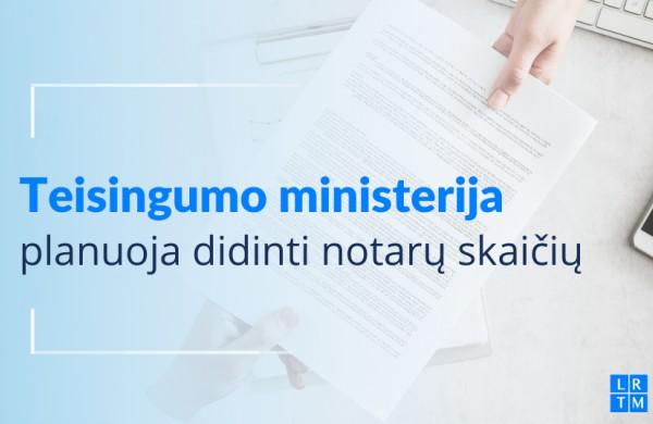 Teisingumo ministerija planuoja didinti notarų skaičių
